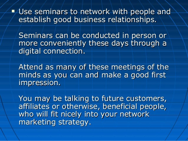  Use seminars to network with people andUse seminars to network with people and establish good business relationships.est...