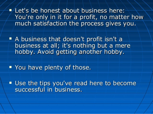  Let's be honest about business here:Let's be honest about business here: You're only in it for a profit, no matter howYo...