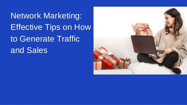 Network Marketing: Effective Tips on How to Generate Traffic and Sales