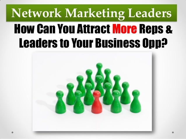 Network Marketing LeadersHow Can You Attract More Reps & Leaders to Your Business Opp?