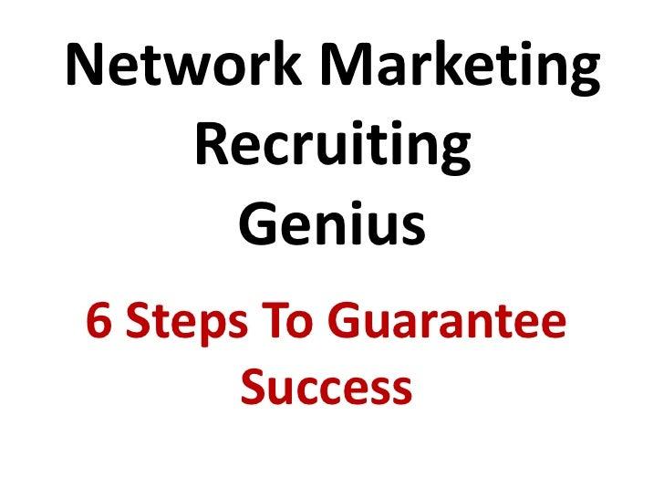 Network Marketing    Recruiting     Genius6 Steps To Guarantee       Success