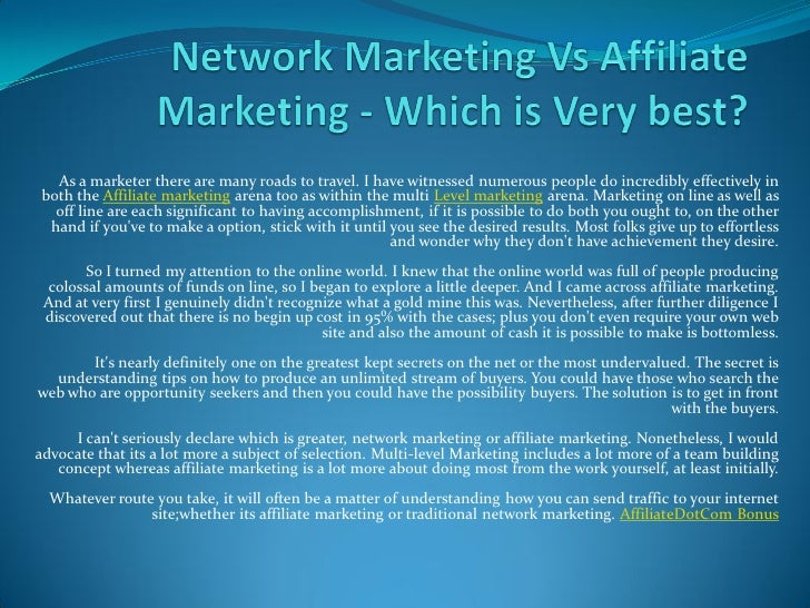 As a marketer there are many roads to travel. I have witnessed numerous people do incredibly effectively in  both the Affi...