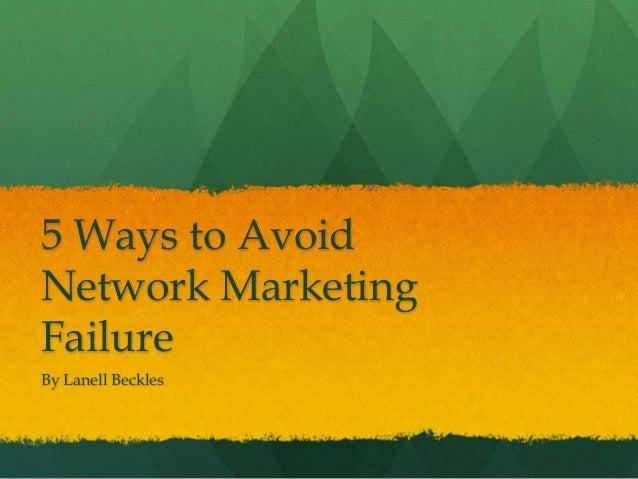 5 Ways to AvoidNetwork MarketingFailureBy Lanell Beckles