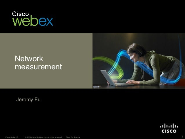 Network          measurement            Jeromy FuPresentation_ID   © 2008 Cisco Systems, Inc. All rights reserved.   Cisco...