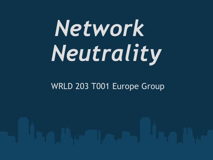 Network Neutrality  WRLD 203 T001 Europe Group