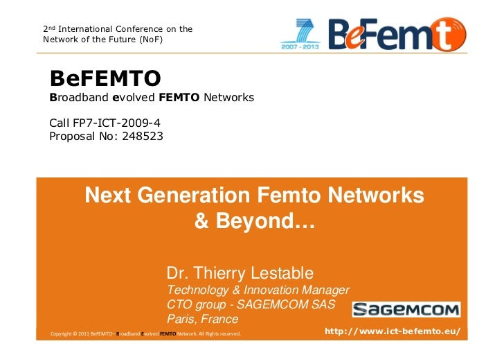 2nd International Conference on theNetwork of the Future (NoF) BeFEMTO Broadband evolved FEMTO Networks Call FP7-ICT-2009-...