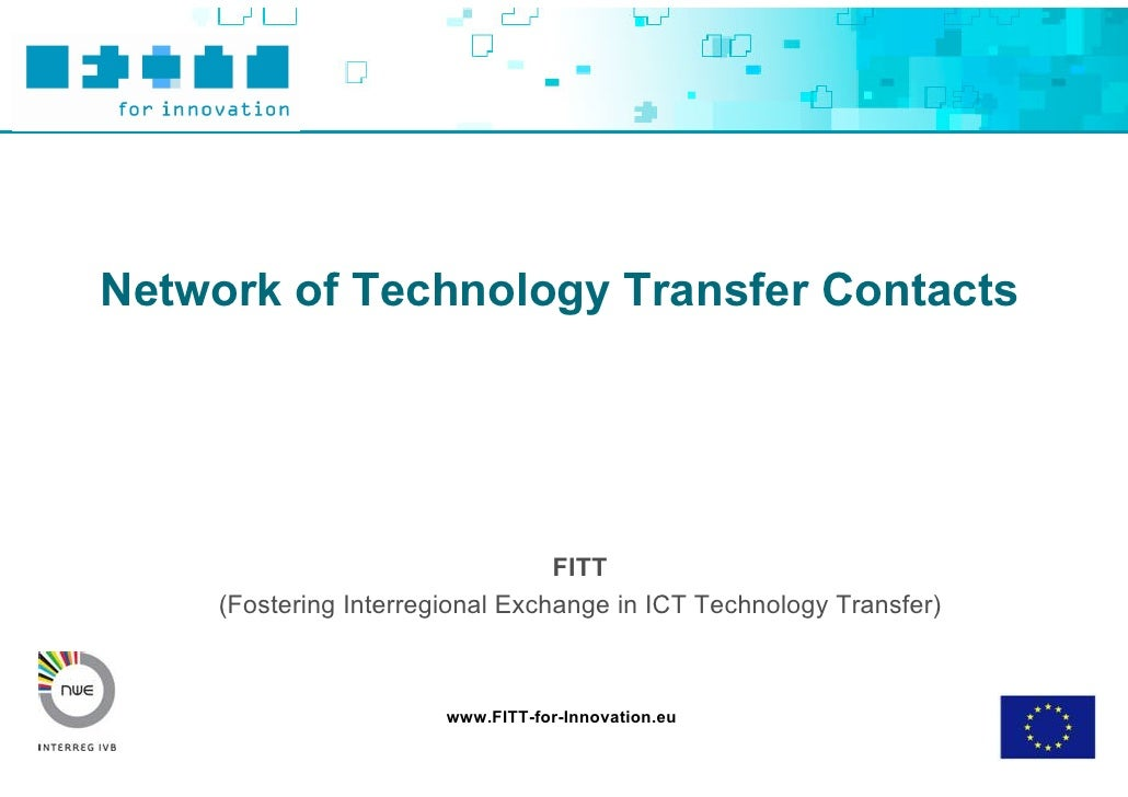 Network of Technology Transfer Contacts                                       FITT      (Fostering Interregional Exchange ...