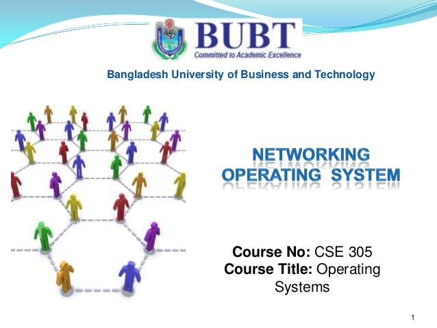 Bangladesh University of Business and Technology  Course No: CSE 305 Course Title: Operating Systems 1