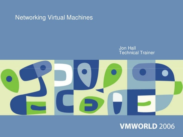 Networking Virtual Machines                              Jon Hall                              Technical Trainer