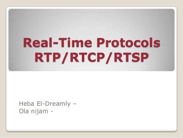 Real-Time Protocols RTP/RTCP/RTSP Heba El-Dreamly – Ola nijam -