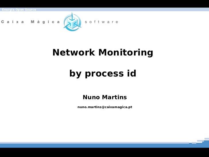 Energia Open Source                      Network Monitoring                         by process id                         ...