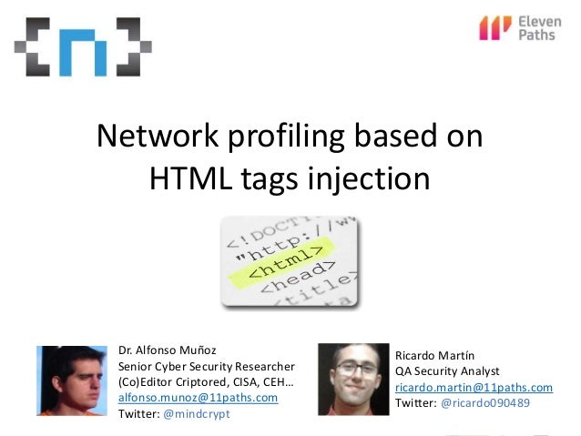 WhoamI  Network profiling based on  HTML tags injection  Dr. Alfonso Muñoz  Senior Cyber Security Researcher  (Co)Editor C...