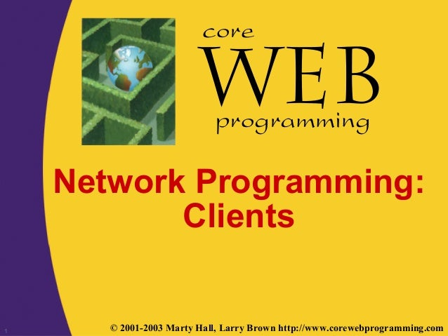 1 © 2001-2003 Marty Hall, Larry Brown http://www.corewebprogramming.com core programming Network Programming: Clients