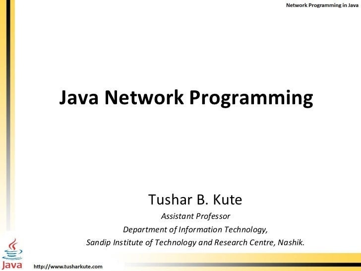 Java Network Programming Tushar B. Kute Assistant Professor Department of Information Technology, Sandip Institute of Tech...