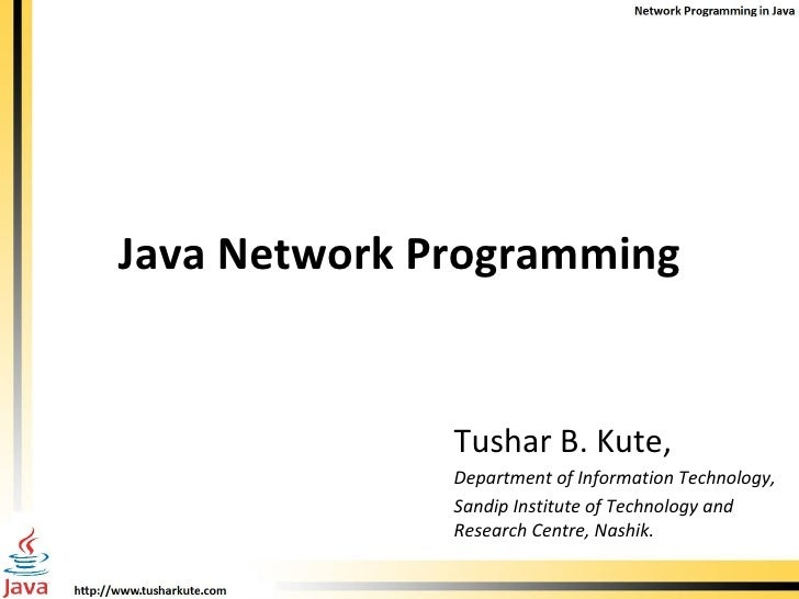 Java Network Programming Tushar B. Kute, Department of Information Technology, Sandip Institute of Technology and Research...