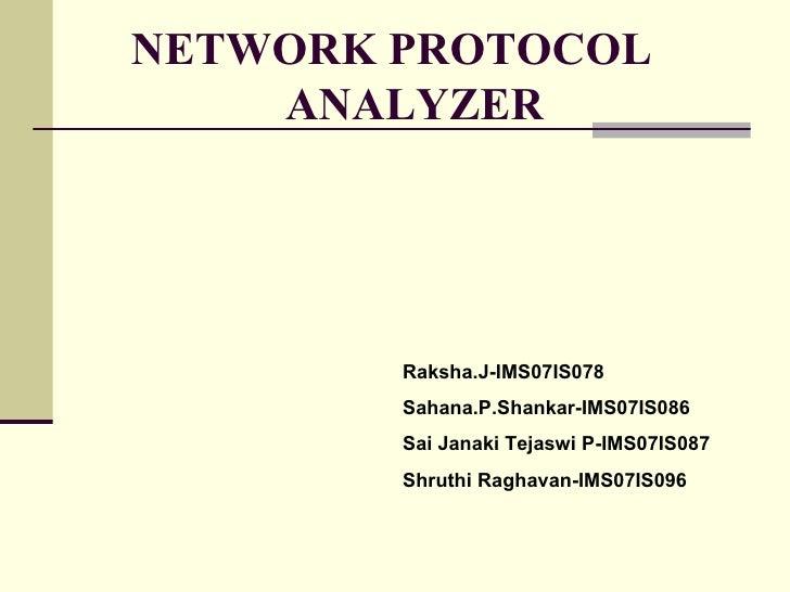 NETWORK PROTOCOL  ANALYZER Raksha.J-IMS07IS078 Sahana.P.Shankar-IMS07IS086 Sai Janaki Tejaswi P-IMS07IS087 Shruthi Raghava...