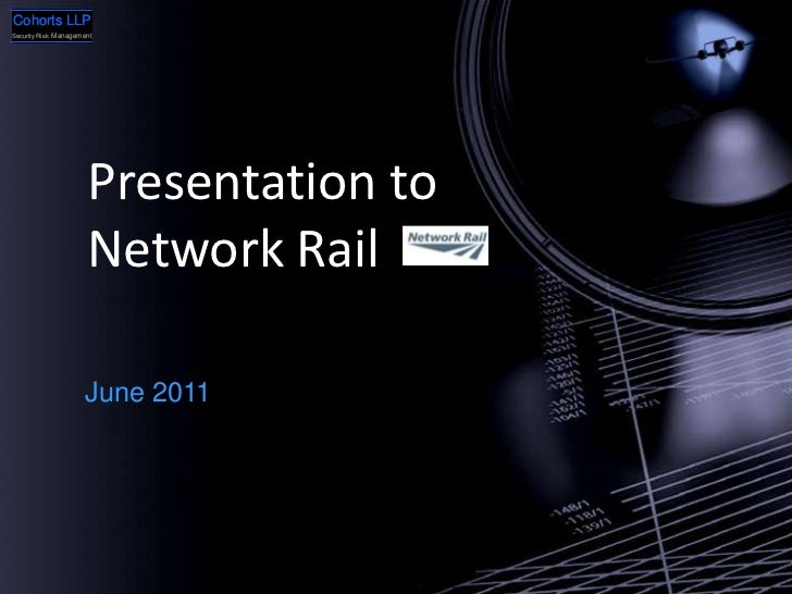 Cohorts LLPSecurity Risk Management                      Presentation to                      Network Rail                ...