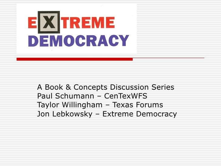 A Book & Concepts Discussion Series Paul Schumann – CenTexWFS Taylor Willingham – Texas Forums Jon Lebkowsky – Extreme Dem...