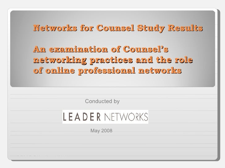 Networks for Counsel Study Results An examination of Counsel's networking practices and the role of online professional ne...