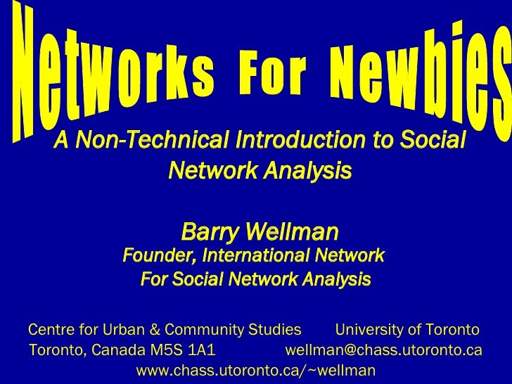 A Non-Technical Introduction to Social Network Analysis Barry Wellman Founder, International Network  For Social Network A...