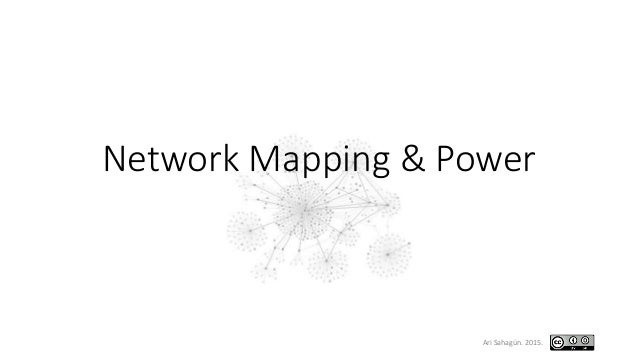Network Mapping & Power Ari Sahagún. 2015.