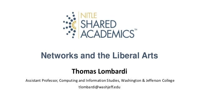 Networks and the Liberal Arts Thomas Lombardi Assistant Professor, Computing and Information Studies, Washington & Jeffers...