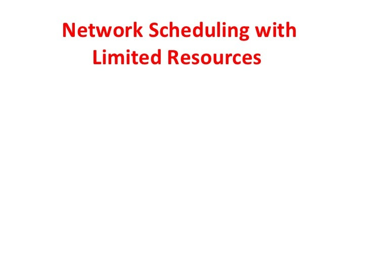 Network Scheduling with Limited Resources