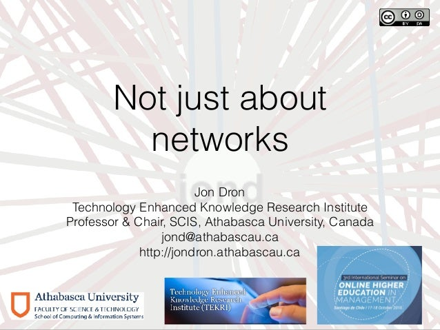 Not just about networks Jon Dron Technology Enhanced Knowledge Research Institute Professor & Chair, SCIS, Athabasca Unive...