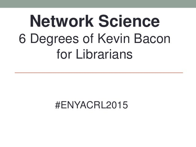 Network Science 6 Degrees of Kevin Bacon for Librarians #ENYACRL2015