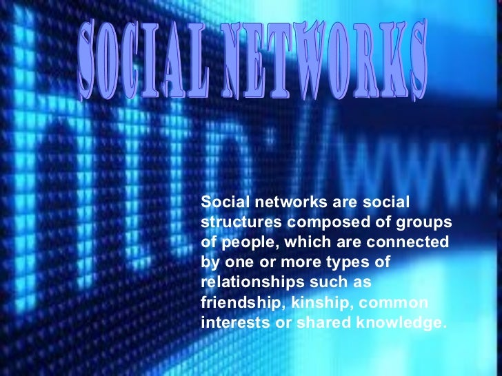 Social networks are socialstructures composed of groupsof people, which are connectedby one or more types ofrelationships ...