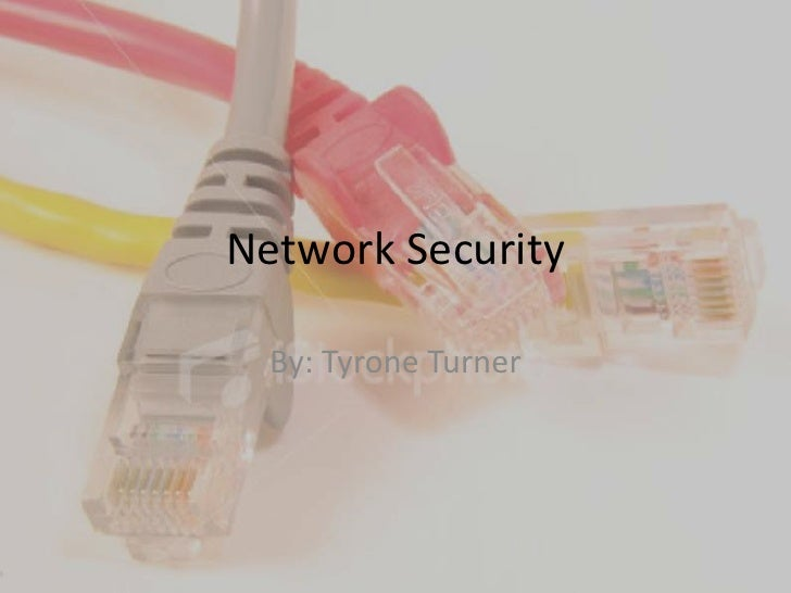 Network Security<br />By: Tyrone Turner<br />