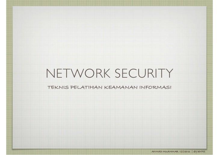 NETWORK SECURITYTEKNIS PELATIHAN KEAMANAN INFORMASI                             AHMAD MUAMMAR !(C)2011 | @Y3DIPS