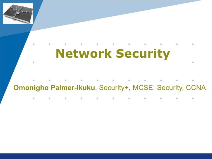 Network Security Omonigho Palmer-Ikuku , Security+, MCSE: Security, CCNA