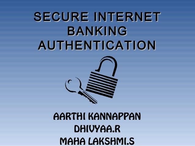SECURE INTERNETSECURE INTERNET BANKINGBANKING AUTHENTICATIONAUTHENTICATION AARTHI KANNAPPAN DHIVYAA.R MAHA LAKSHMI.S