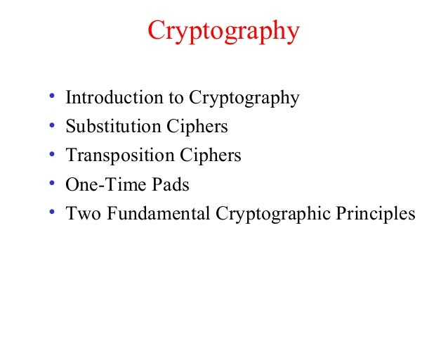 Cryptography • Introduction to Cryptography • Substitution Ciphers • Transposition Ciphers • One-Time Pads • Two Fundament...