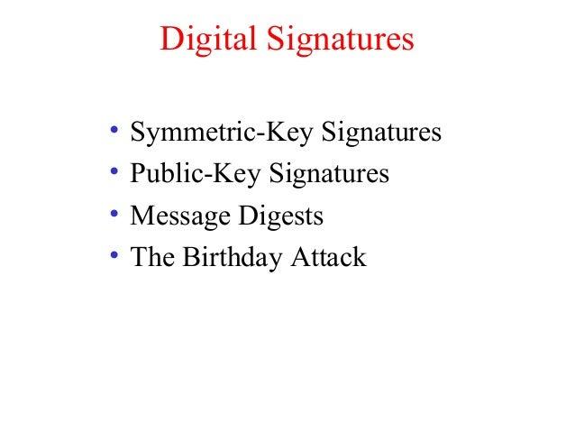 Digital Signatures • Symmetric-Key Signatures • Public-Key Signatures • Message Digests • The Birthday Attack