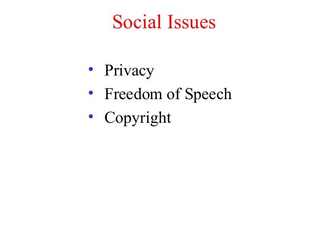 Social Issues • Privacy • Freedom of Speech • Copyright