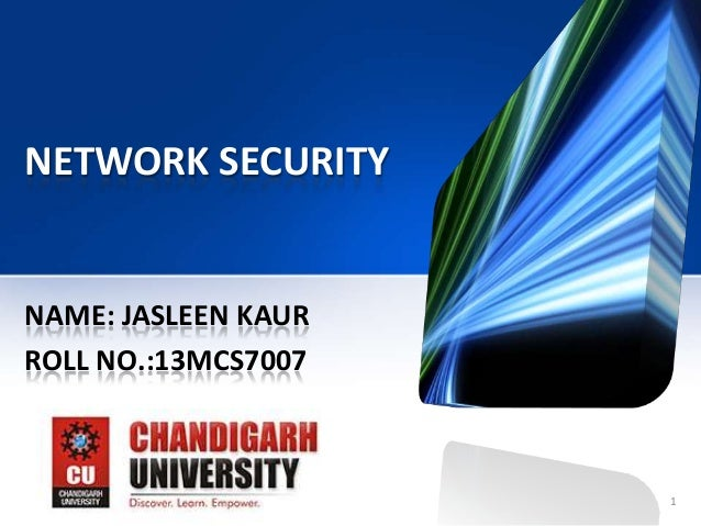 NETWORK SECURITY  NAME: JASLEEN KAUR ROLL NO.:13MCS7007  11/23/2013  1