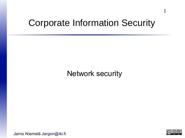1  Corporate Information Security  Network security  Jarno Niemelä Jargon@iki.fi