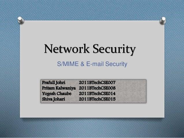 Network Security  S/MIME & E-mail Security  Prafull Johri 2011BTechCSE007  Pritam Kalwaniya 2011BTechCSE008  Yogesh Chaube...