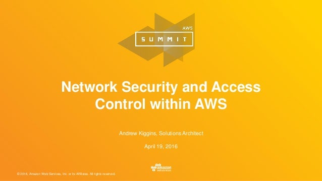 © 2016, Amazon Web Services, Inc. or its Affiliates. All rights reserved. Andrew Kiggins, Solutions Architect April 19, 20...