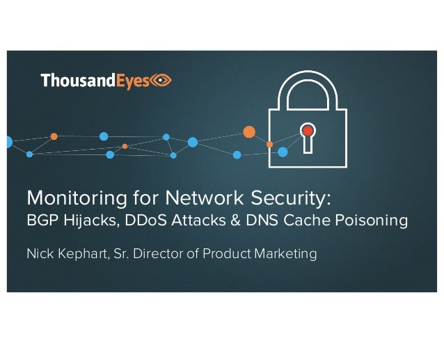 Monitoring for Network Security: BGP Hijacks, DDoS Attacks & DNS Cache Poisoning Nick Kephart, Sr. Director of Product Mar...