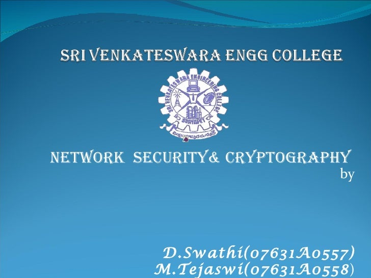 Network  Security& Cryptography  by D.Swathi(07631A0557) M.Tejaswi(07631A0558 )