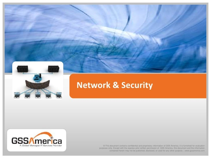 Network & Security<br />© This document contains confidential and proprietary information of GSS America. It is furnished ...
