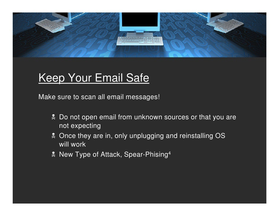 Keep Your Email Safe Make sure to scan all email messages!        Do not open email from unknown sources or that you are  ...