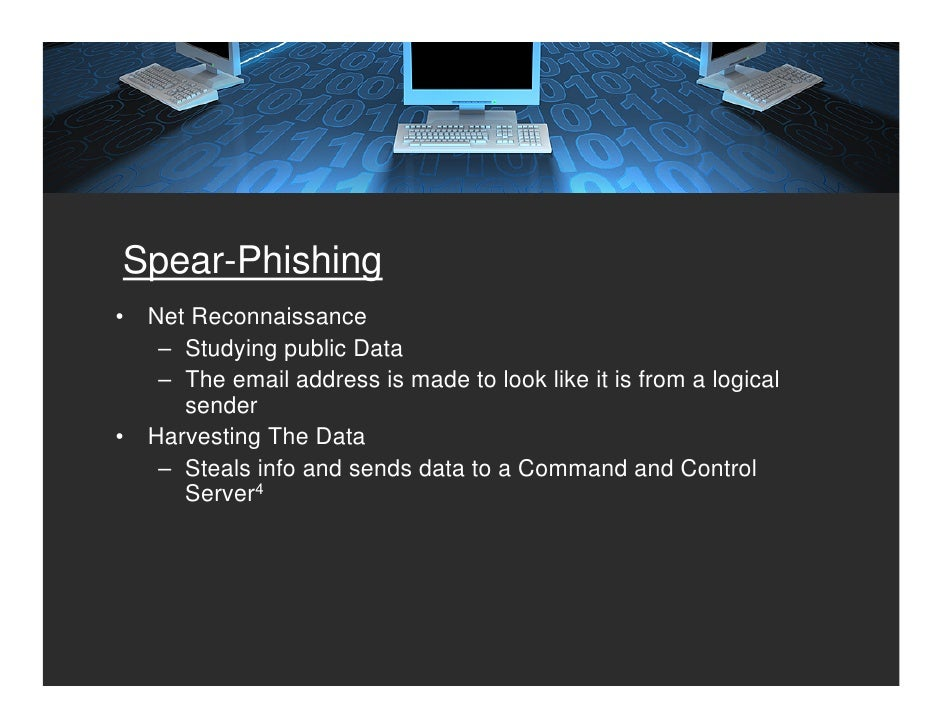 Spear-Phishing •   Net Reconnaissance      – Studying public Data      – The email address is made to look like it is from...