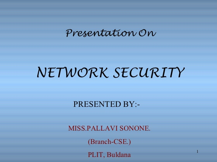 Presentation OnNETWORK SECURITY    PRESENTED BY:-   MISS.PALLAVI SONONE.       (Branch-CSE.)                          1   ...