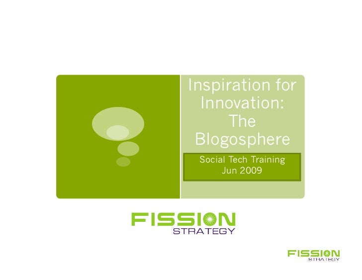 Inspiration for   Innovation:      The  Blogosphere  Social Tech Training       Jun 2009