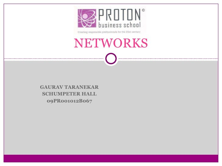 GAURAV TARANEKAR SCHUMPETER HALL 09PR001012B067 NETWORKS