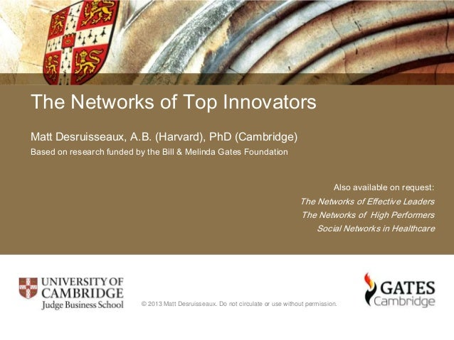 The Networks of Top Innovators Matt Desruisseaux, A.B. (Harvard), PhD (Cambridge) Based on research funded by the Bill & M...
